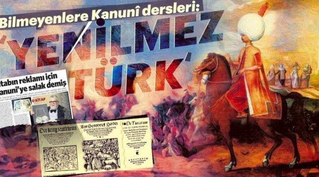 04 Mart 2018, Pazar ERHAN AFYONCU: Bilmeyenlere Kanunî dersleri: Yenilmez Türk
