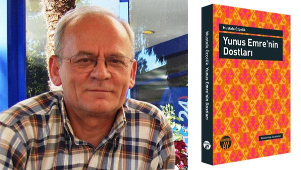 Mustafa Özçelik'in Yunus Emre üzerine yaptığı çalışmalar
