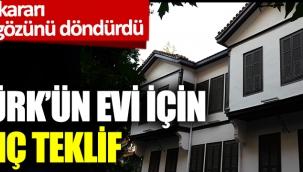 Yunanistan'dan Atatürk'ün Selanik'teki evi için iğrenç teklif