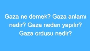 Gaza Ne Demek? Gaza Anlamı Nedir? Gaza Neden Yapılır? Gaza Ordusu Nedir?