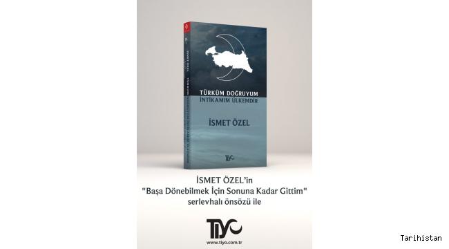 """İsmet Özel'in yeni kitabı: """"TÜRKÜM DOĞRUYUM İNTİKAMIM ÜLKEMDİR"""""""