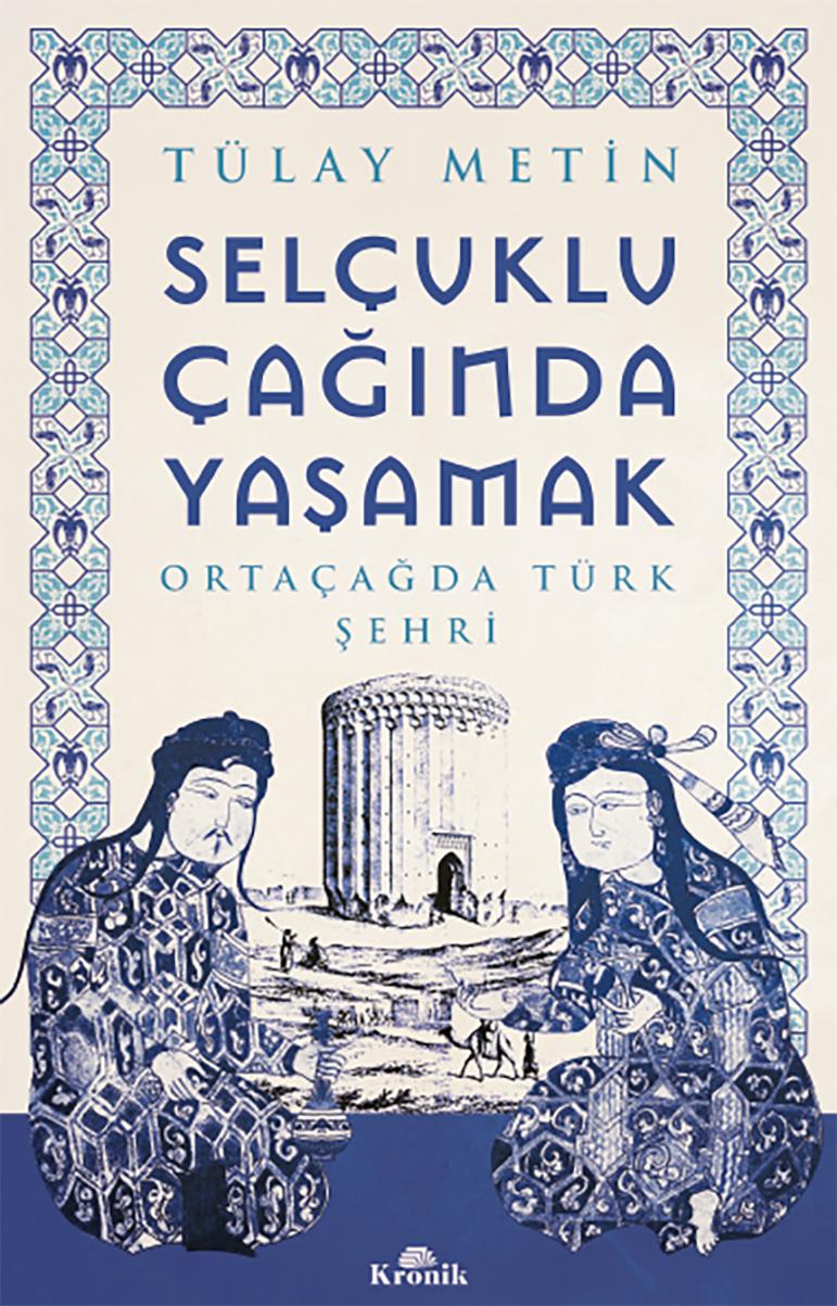 """Doç. Dr. Tülay METİN'in """"SELÇUKLU ÇAĞINDA YAŞAMAK"""" kitabı çıktı."""