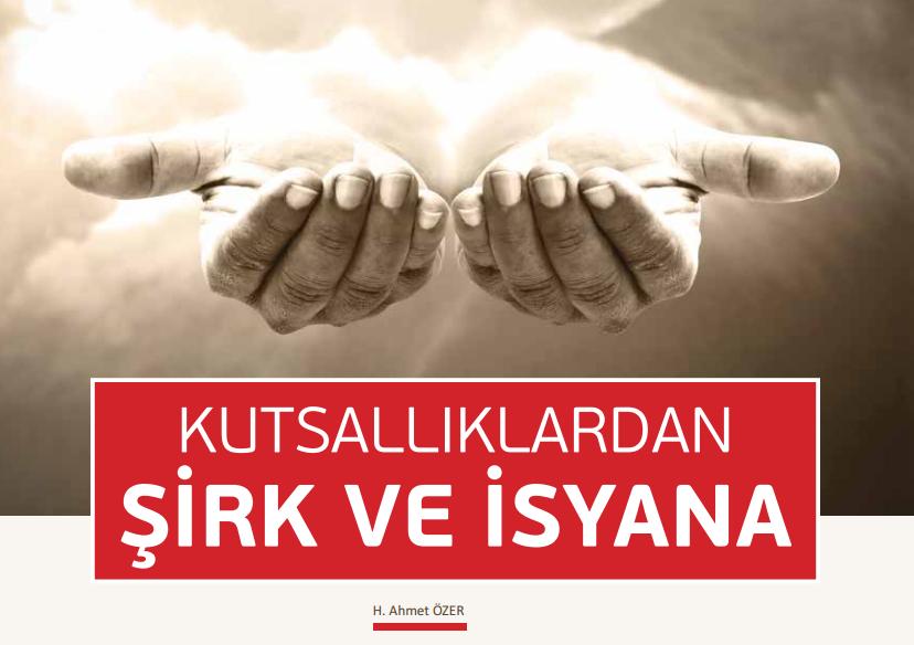 KUTSALLIKLARDAN ŞİRK VE İSYANA - H. Ahmet ÖZER
