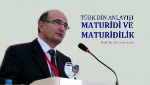 Prof. Dr. Sönmez Kutlu: Türk Din Anlayışı Maturidi ve Maturidilik
