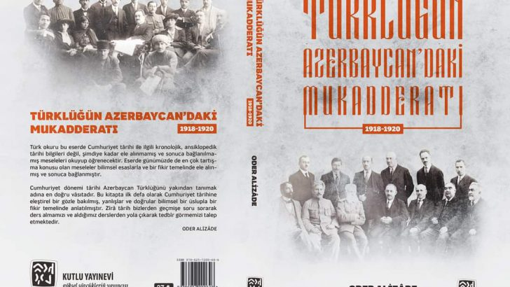 Tarihçi Oder Alizâde'nin Yeni Kitabı: Türklüğün Azerbaycan'daki Mukadderatı