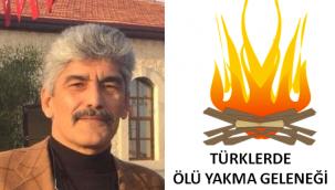 Veli Metin Türkoğlu: TÜRKLERDE ÖLÜ YAKMA GELENEĞİ
