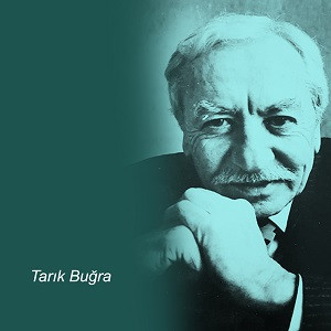 Tarık Buğra (d. 2 Eylül 1918 / ö. 26 Şubat 1994) - Yazar: PROF. DR. EBRU BURCU YILMAZ