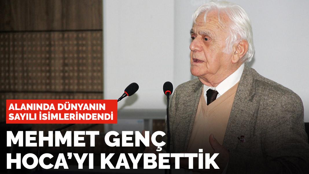 Mehmet Genç Hoca'yı kaybettik