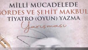 """""""MİLLÎ MÜCADELE'DE GÖRDES VE ŞEHİT MAKBULE"""" KONULU TİYATRO YAZMA YARIŞMASI"""