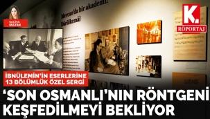'Son Osmanlı'nın röntgeni keşfedilmeyi bekliyor
