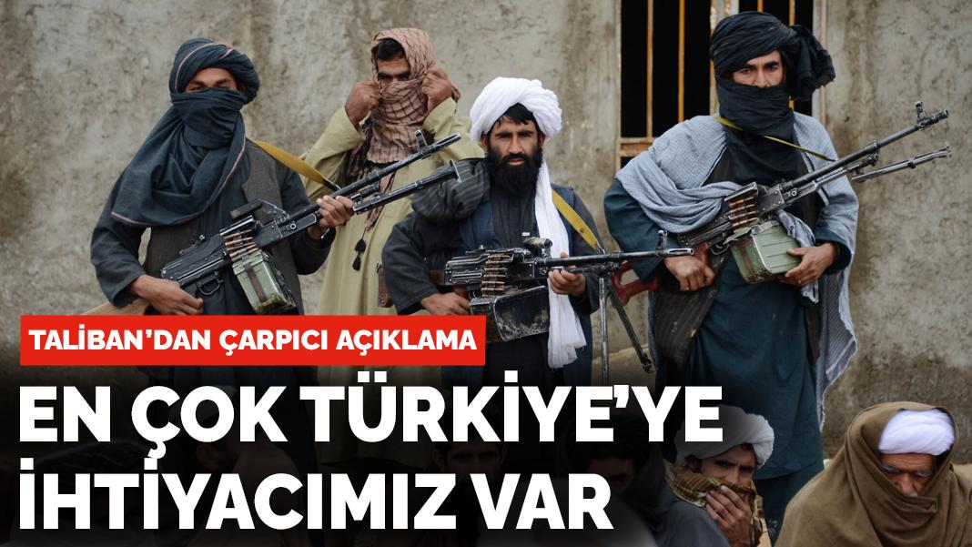 Taliban'dan açıklama: En çok Türkiye'ye ihtiyacımız var