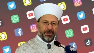 Diyanet İşleri Başkanı'nın sosyal medyaya yönelik açıklaması...