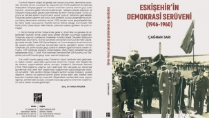 """Çağhan Sarı'nın """"Eskişehir'in Demokrasi Serüveni"""" kitabı yayımlandı"""