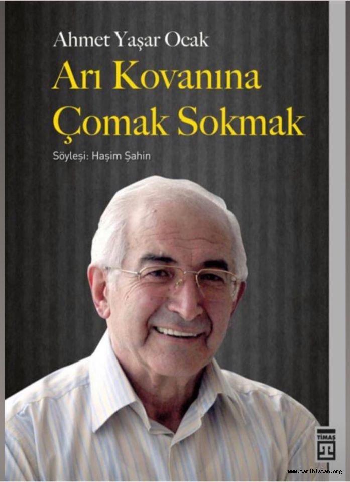 """Ahmet Yaşar Ocak'la Söyleşi: """"Arı Kovanına Çomak Sokmak"""""""