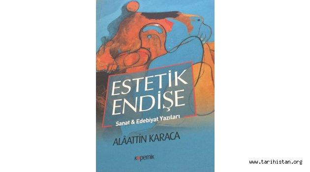 """Alaattin Karaca'nın """"Estetik Endişe"""" kitabı yayımlandı"""
