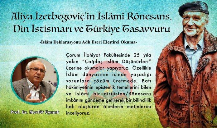 ALİYA İZETBEGOVİÇ'İN İSLÂMİ RÖNESANS, DİN İSTİSMARI VE TÜRKİYE TASAVVURU / Prof. Dr. Mevlüt Uyanık