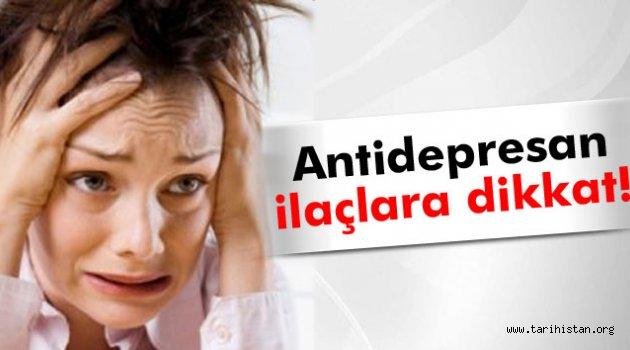Antidepresan ilaçlarına dikkat!