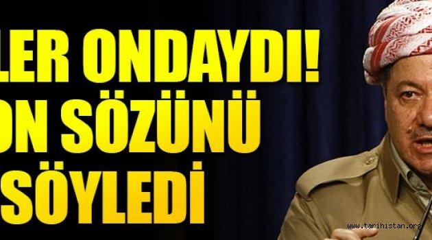 Barzani son sözünü söyledi. Sıra Türkiye'de!