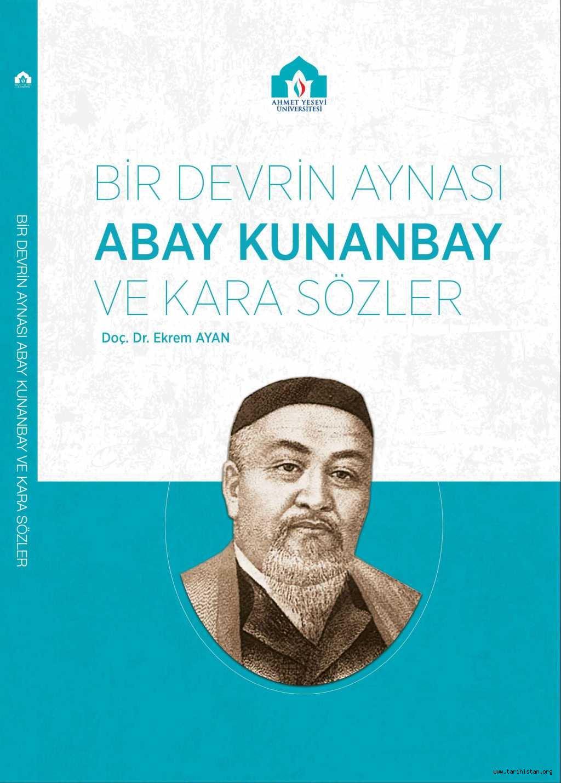 Bir Devrin Aynası Abay Kunanbay ve Kara Sözler / Yazar: Doç. Dr. Ekrem AYAN