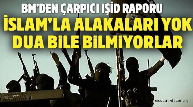 BM'den IŞİD raporu: İslam'la alakaları yok, dua bile bilmiyorlar