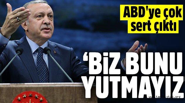 Cumhurbaşkanı Erdoğan ABD'ye çok sert çıktı: Biz bunu yutmayız