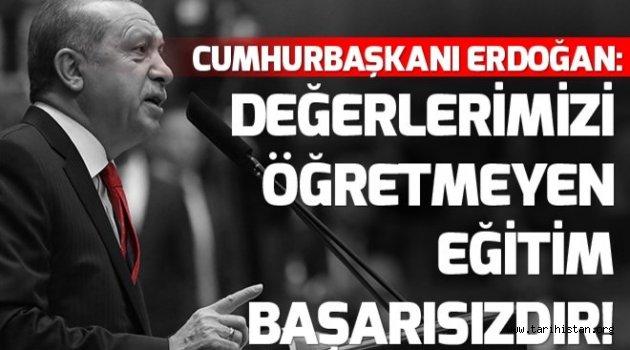 Cumhurbaşkanı Erdoğan: Değerlerimizi öğretmeyen eğitim başarısızdır.