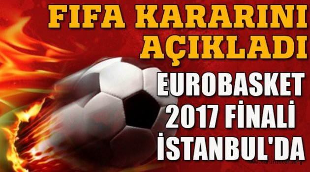 EuroBasket 2017 finali İstanbul'da