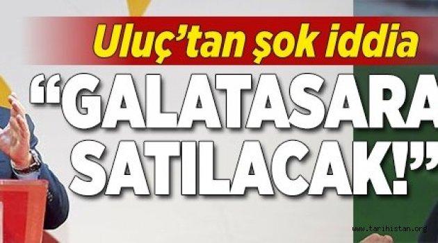 """Hıncal Uluç'dan şok iddia! """"Galatasaray satılacak""""."""