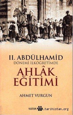 II. Abdülhamid Dönemi İlköğretimde Ahlak Eğitimi (*) - Mustafa ORAL
