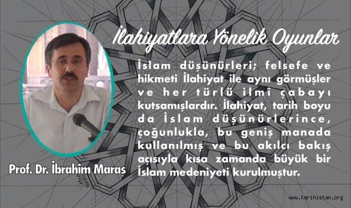 İLAHİYATLARA YÖNELİK YENİ OYUNLAR İLAHİYATÇILARA VE YÖNETİCİLERE ÇAĞRI / Prof. Dr. İbrahim Maraş