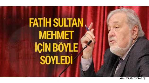 İlber Ortaylı'dan Fatih Sultan Mehmet Yolunda Giden Gençlere Tavisyeler