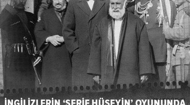 İngilizler Osmanlı'ya karşı  Şerif Hüseyin'i kandırdı!