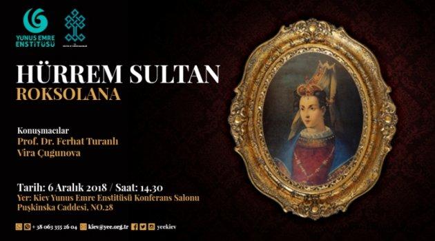 Kiev'de Hürrem Sultan anlatılacak