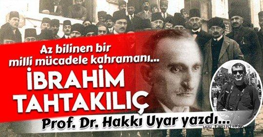 Az bilinen bir milli mücadele kahramanı:'İbrahim Tahtakılıç'