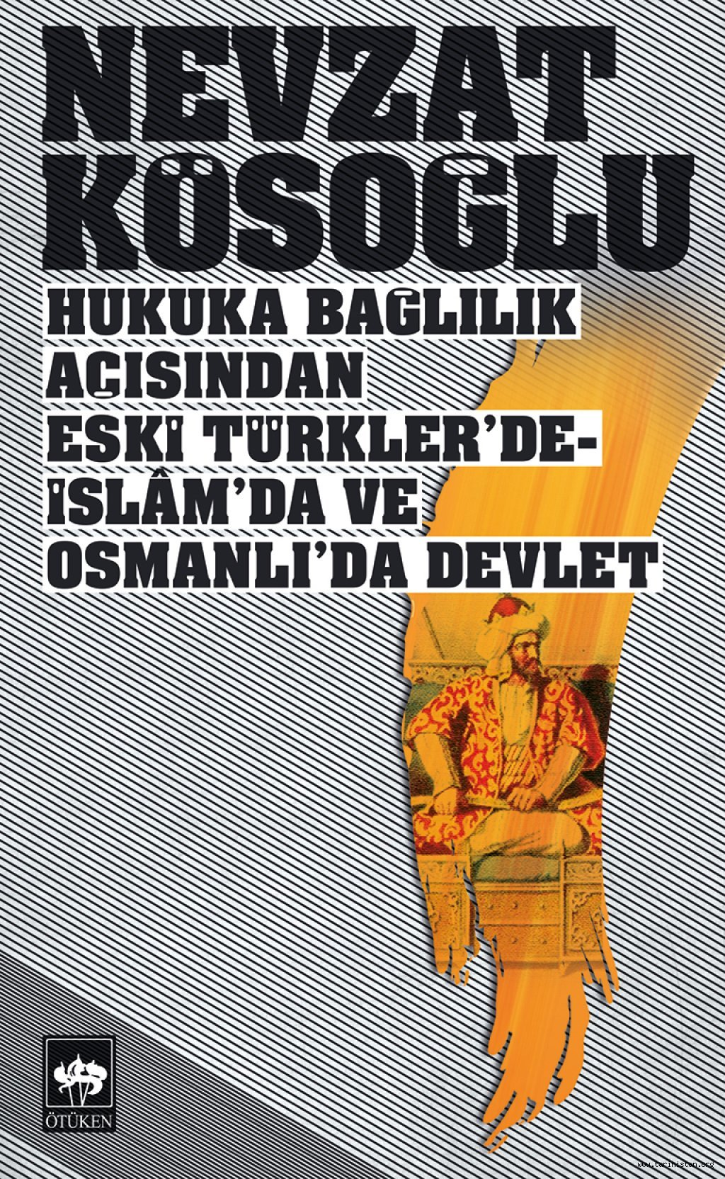 Hukuka Bağlılık Açısından Eski Türkler'de İslam'da ve Osmanlı'da Devlet: Nevzat KÖSOĞLU