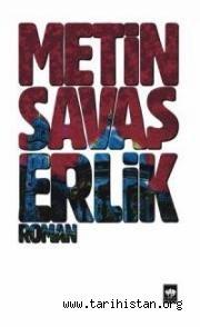 """Metin Savaş'ın """"Erlik"""" Romanına Dair / M. Sedat SERT"""