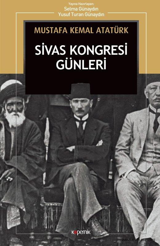 """Mustafa Kemal'in Sivas notları: """"Mustafa Kemal Atatürk Sivas Kongresi Günleri"""""""