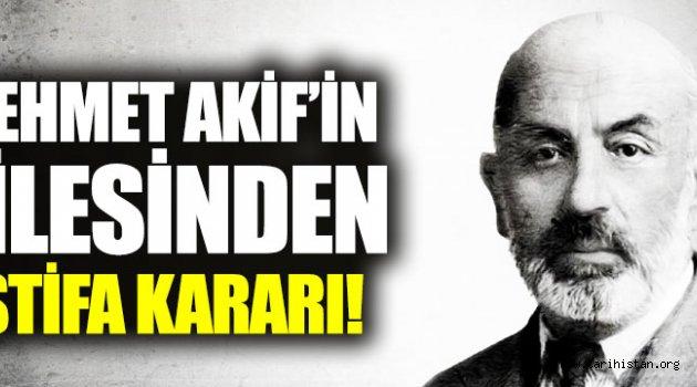 Mehmet Akif'in ailesinden istifa kararı