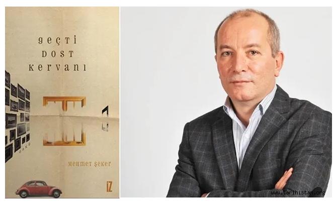 """Mehmet Şeker'in """"Geçti Dost Kervanı"""" yayımlandı"""