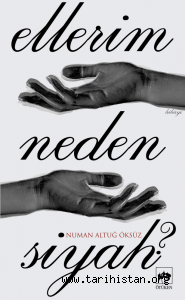 """Numan Altuğ Öksüz'ün """"Ellerim Neden Siyah"""" adlı kitabı Ötüken Yayınları arasından çıktı."""