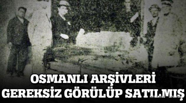 Osmanlı arşivleri, gereksiz görülüp satılmış