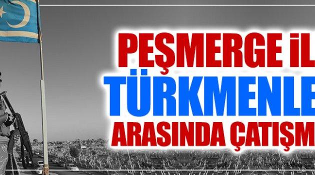 Peşmerge ile Türkmenler arasında silahlı çatışma