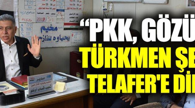"""""""PKK, gözünü Türkmen şehri Telafer'e dikti"""""""
