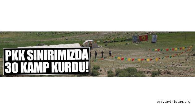 PKK sınırımızda 30 kamp kurdu