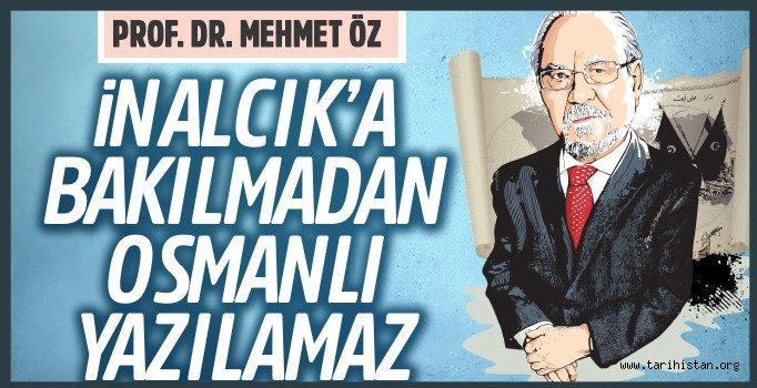 Prof. Dr. Mehmet Öz yazdı: İnalcık'a bakılmadan Osmanlı yazılamaz