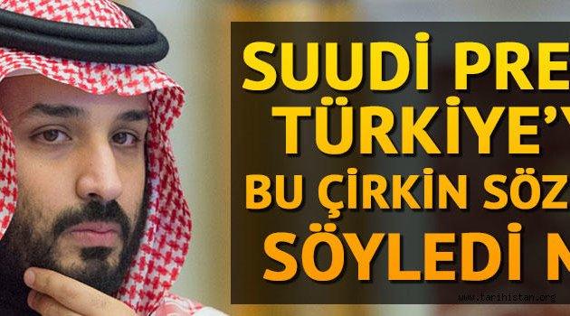 Suudi Prens Türkiye'ye bu çirkin sözleri