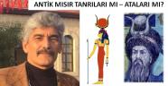 MISIR'IN TANRILARI DEDİKLERİMİZ ATALARI OLABİLİR Mİ? / Yazan: Veli Metin TÜRKOĞLU