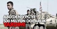 ABD, YPG'ye 500 milyon dolar yardımda bulunacak!