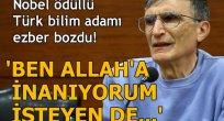 Aziz Sancar: Ben Allah'a inanıyorum evrime isteyen inanır