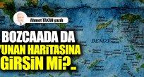 Bozcaada da Yunan haritasına girsin mi?..